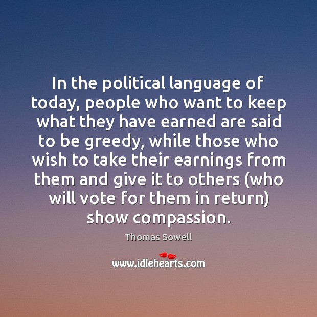 In the political language of today, people who want to keep what Thomas Sowell Picture Quote