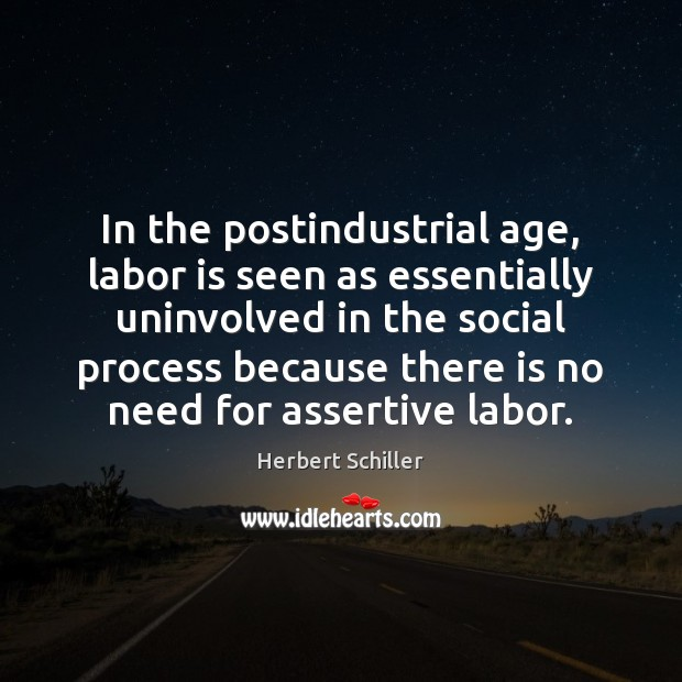 In the postindustrial age, labor is seen as essentially uninvolved in the Image
