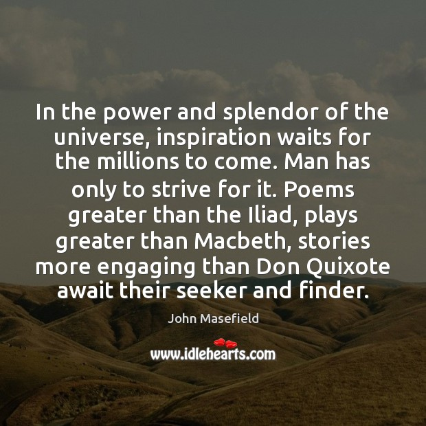 In the power and splendor of the universe, inspiration waits for the John Masefield Picture Quote