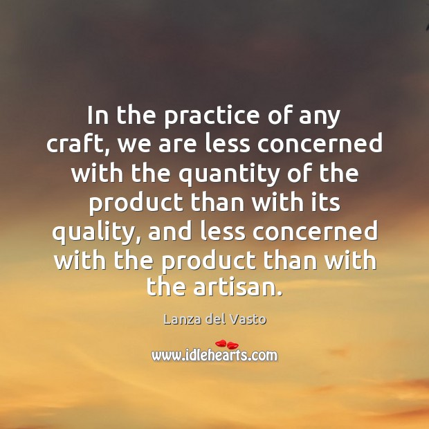 In the practice of any craft, we are less concerned with the Image