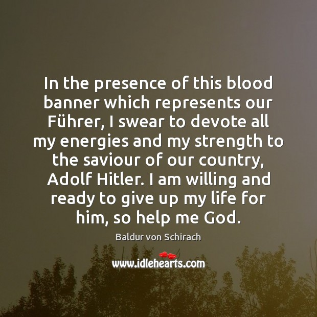 Image, In the presence of this blood banner which represents our Führer,