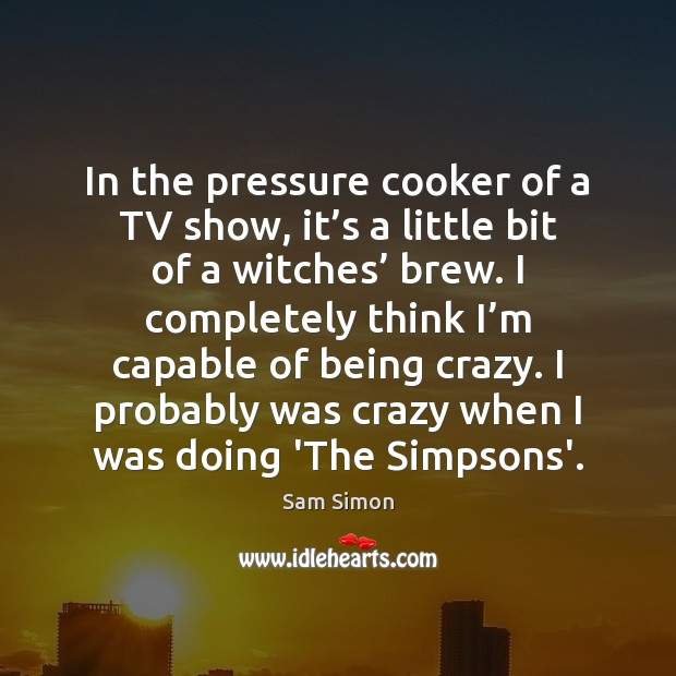 In the pressure cooker of a TV show, it's a little Image