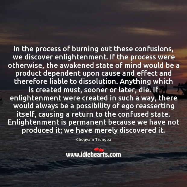 In the process of burning out these confusions, we discover enlightenment. If Chogyam Trungpa Picture Quote