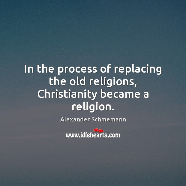 Image, In the process of replacing the old religions, Christianity became a religion.