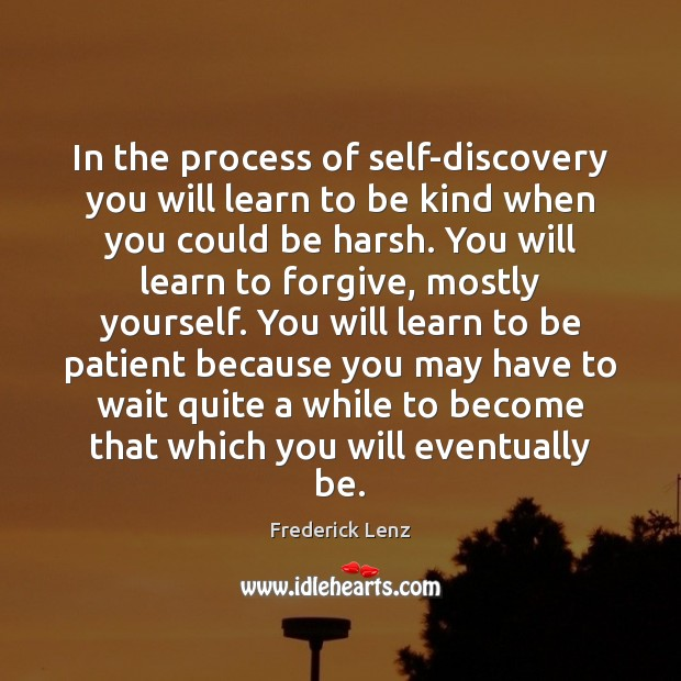 In the process of self-discovery you will learn to be kind when Image