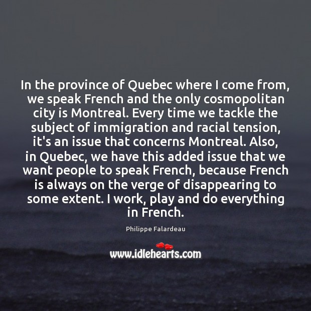 In the province of Quebec where I come from, we speak French Image