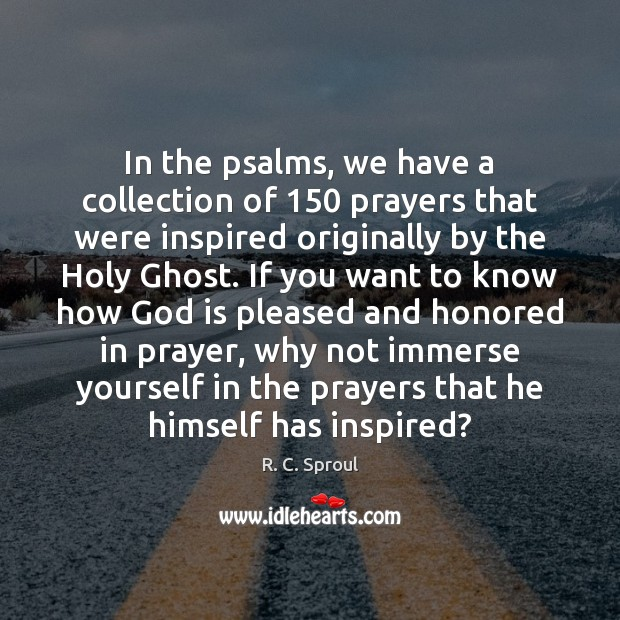 In the psalms, we have a collection of 150 prayers that were inspired R. C. Sproul Picture Quote