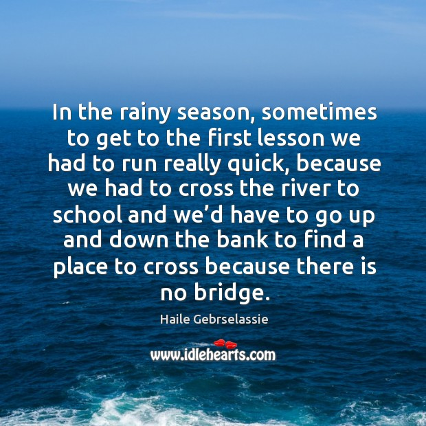 In the rainy season, sometimes to get to the first lesson we had to run really quick Image