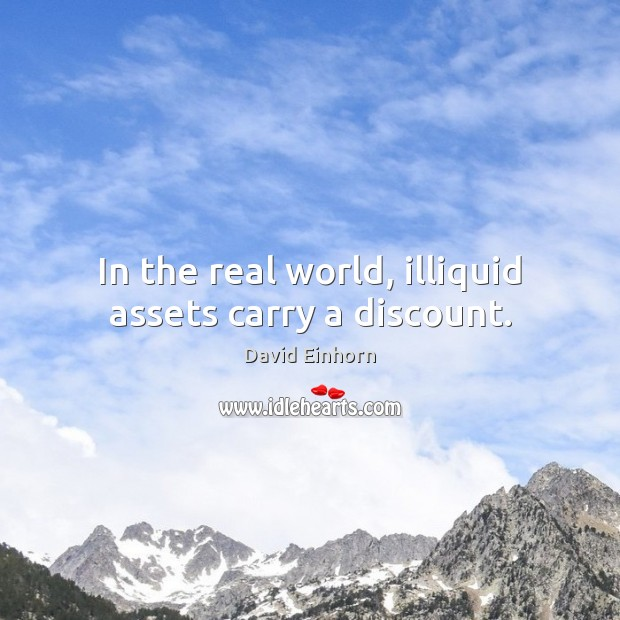 In the real world, illiquid assets carry a discount. Image