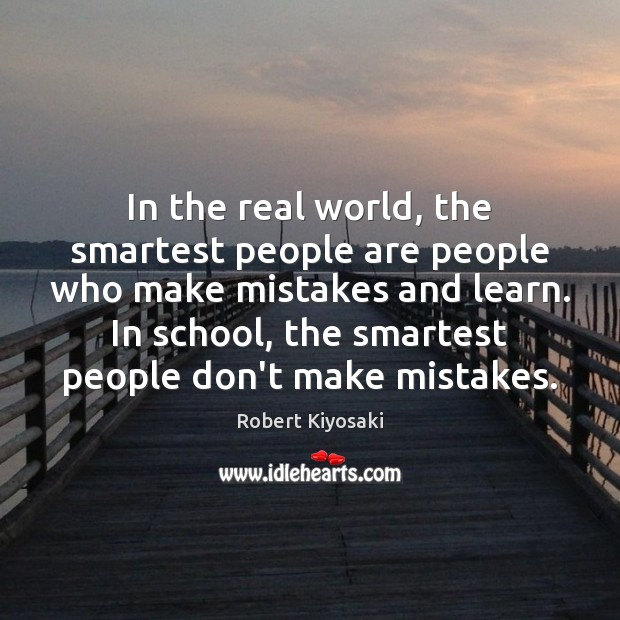 In the real world, the smartest people are people who make mistakes Mistake Quotes Image