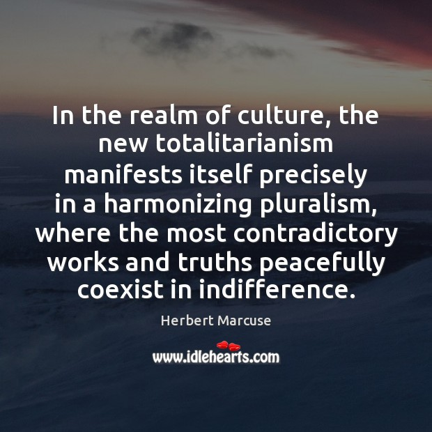 In the realm of culture, the new totalitarianism manifests itself precisely in Herbert Marcuse Picture Quote