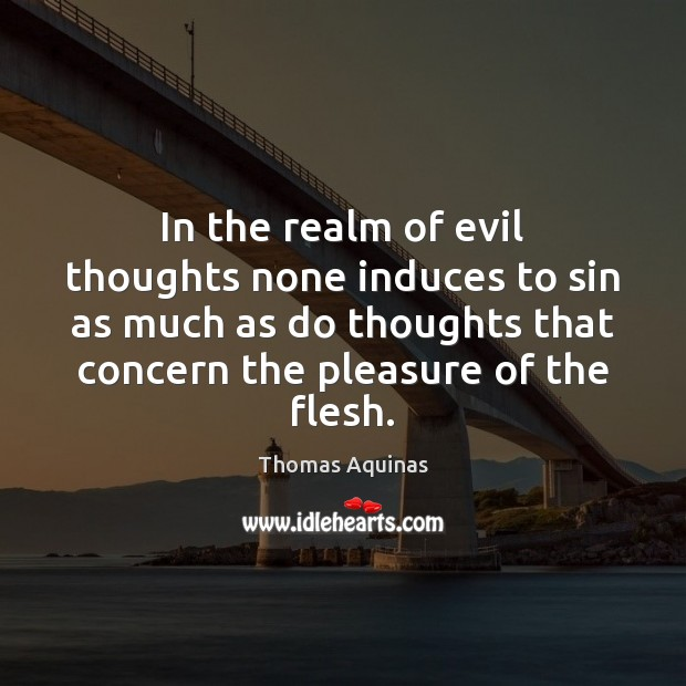 Image, In the realm of evil thoughts none induces to sin as much