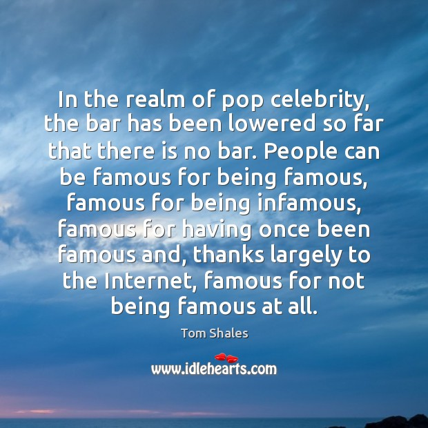 In the realm of pop celebrity, the bar has been lowered so Tom Shales Picture Quote