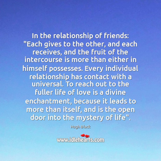 "Image, In the relationship of friends: ""Each gives to the other, and each"