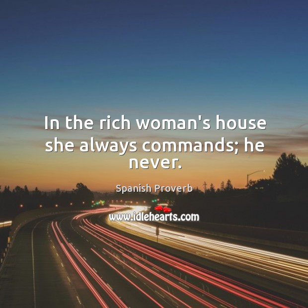 Image, In the rich woman's house she always commands; he never.