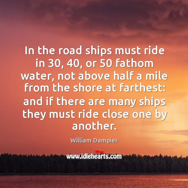 In the road ships must ride in 30, 40, or 50 fathom water, not above half a mile from Image