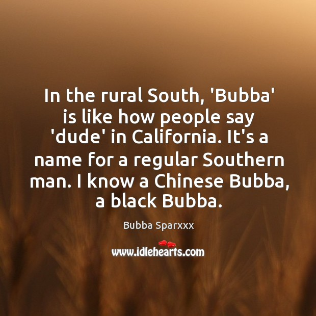 Image, In the rural South, 'Bubba' is like how people say 'dude' in