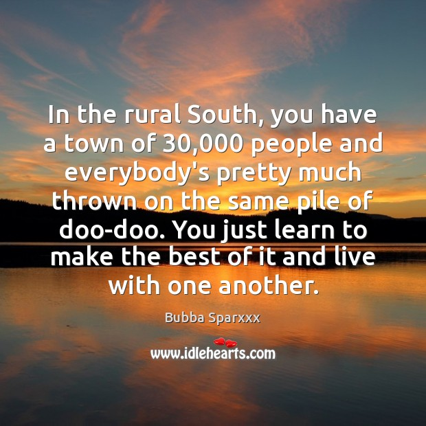 Image, In the rural South, you have a town of 30,000 people and everybody's