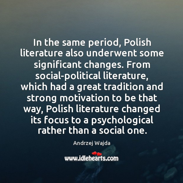 In the same period, polish literature also underwent some significant changes. Andrzej Wajda Picture Quote