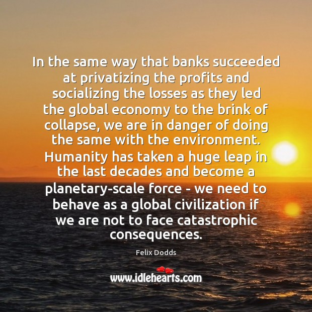 In the same way that banks succeeded at privatizing the profits and Image