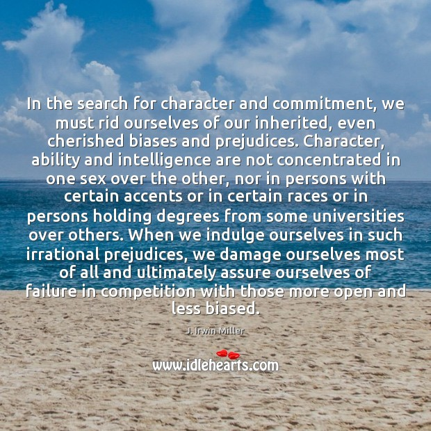 In the search for character and commitment, we must rid ourselves of J. Irwin Miller Picture Quote