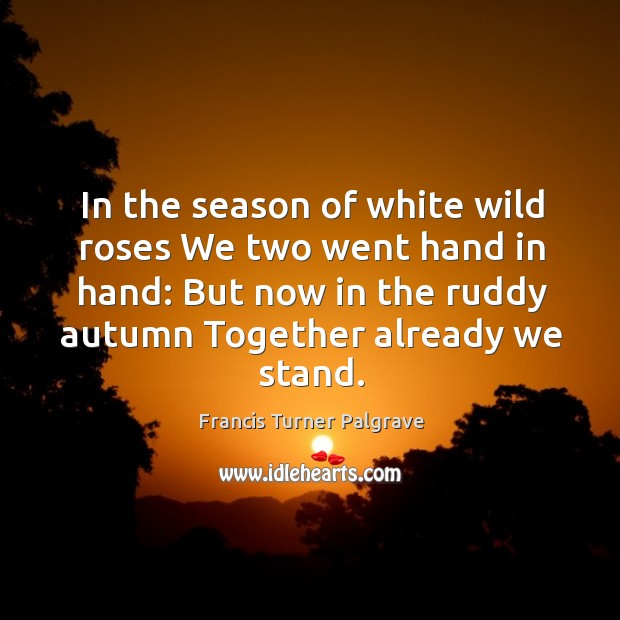 In the season of white wild roses We two went hand in Image