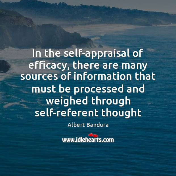 In the self-appraisal of efficacy, there are many sources of information that Albert Bandura Picture Quote