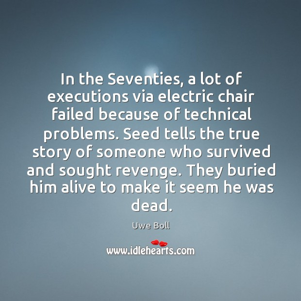 In the seventies, a lot of executions via electric chair failed because of Uwe Boll Picture Quote