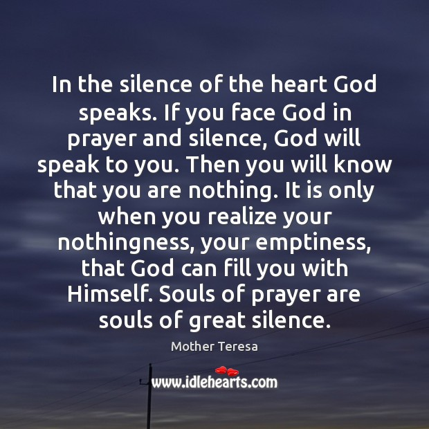 Image, In the silence of the heart God speaks. If you face God