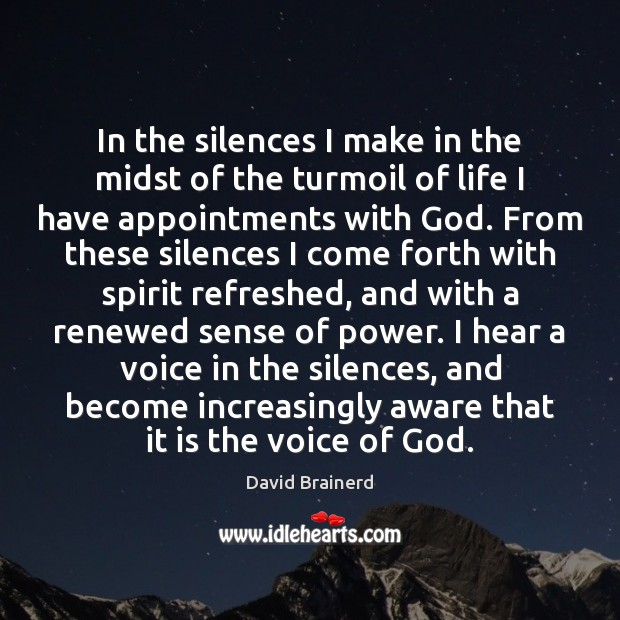 In the silences I make in the midst of the turmoil of David Brainerd Picture Quote