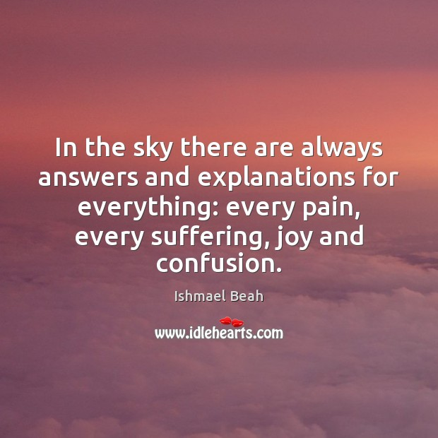In the sky there are always answers and explanations for everything: every Ishmael Beah Picture Quote