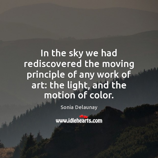 In the sky we had rediscovered the moving principle of any work Image