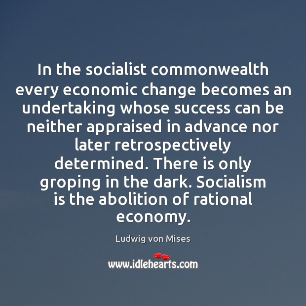 Image, In the socialist commonwealth every economic change becomes an undertaking whose success