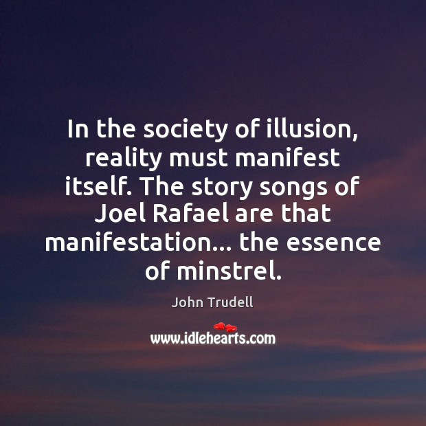 In the society of illusion, reality must manifest itself. The story songs Image