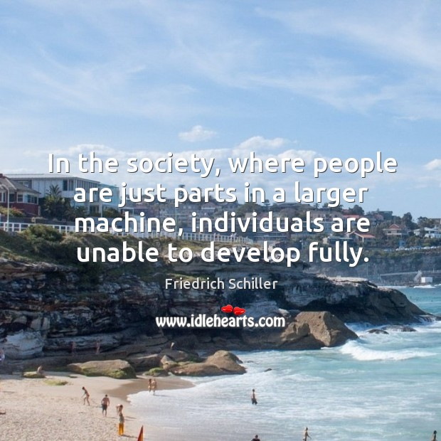 In the society, where people are just parts in a larger machine, individuals are unable to develop fully. Image