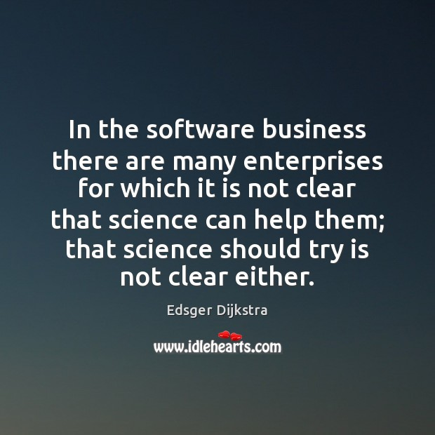 In the software business there are many enterprises for which it is Edsger Dijkstra Picture Quote