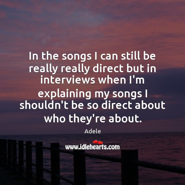 In the songs I can still be really really direct but in Adele Picture Quote