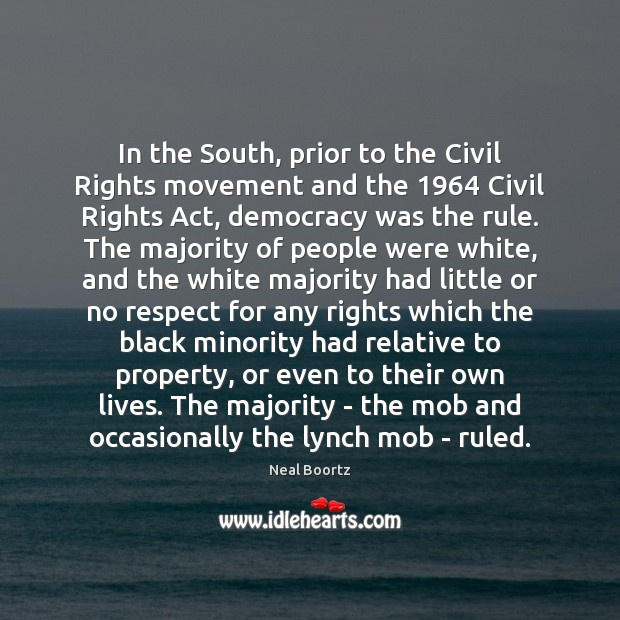 In the South, prior to the Civil Rights movement and the 1964 Civil Neal Boortz Picture Quote