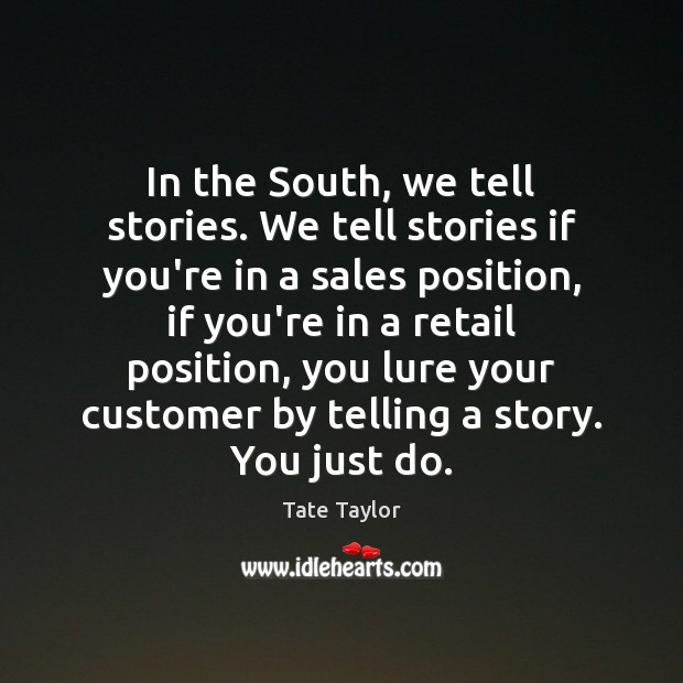 In the South, we tell stories. We tell stories if you're in Tate Taylor Picture Quote