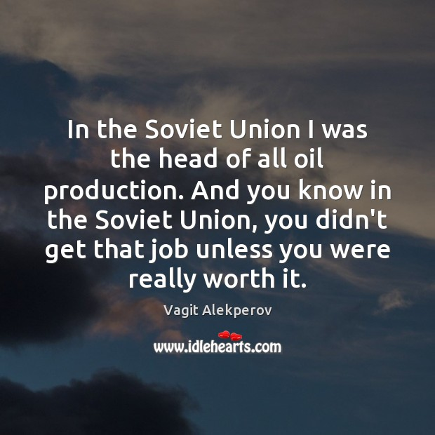 Image, In the Soviet Union I was the head of all oil production.