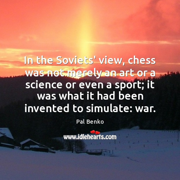 In the Soviets' view, chess was not merely an art or a Image