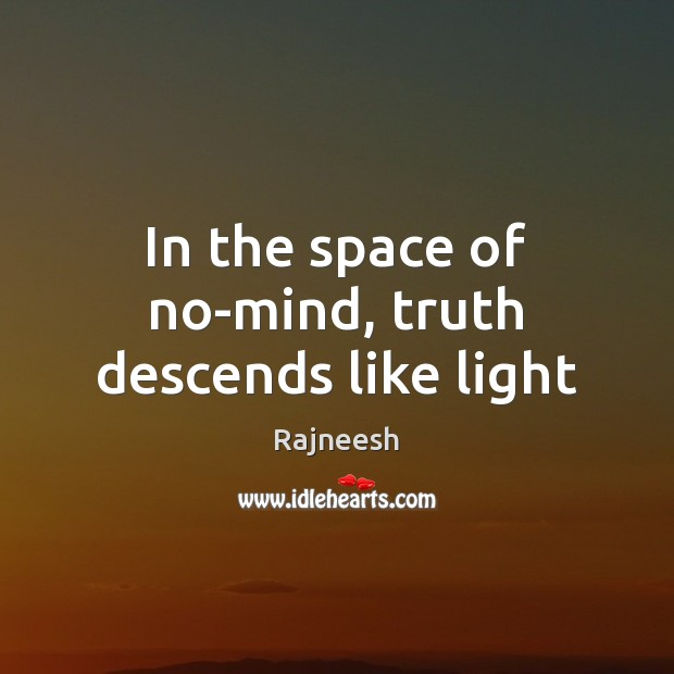 In the space of no-mind, truth descends like light Image