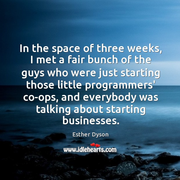 In the space of three weeks, I met a fair bunch of Esther Dyson Picture Quote