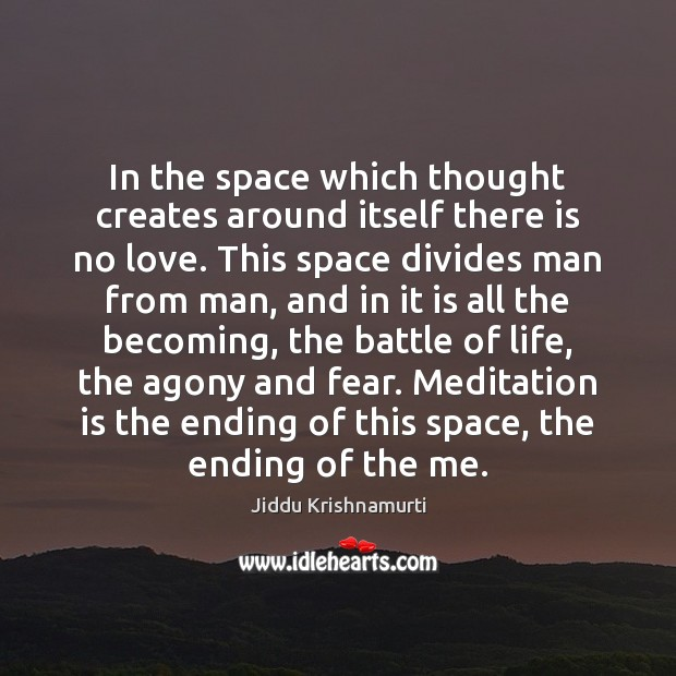 Image, In the space which thought creates around itself there is no love.