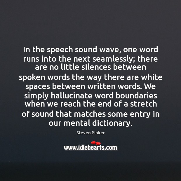 In the speech sound wave, one word runs into the next seamlessly; Steven Pinker Picture Quote