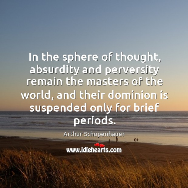 In the sphere of thought, absurdity and perversity remain the masters of the world Image