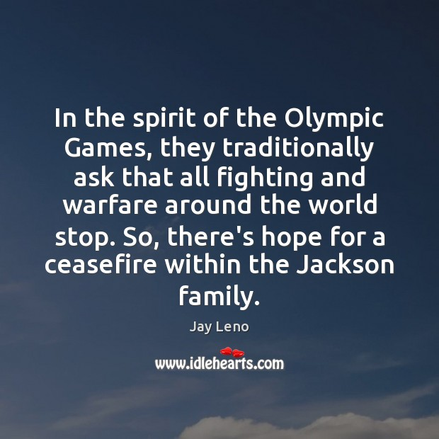 In the spirit of the Olympic Games, they traditionally ask that all Jay Leno Picture Quote