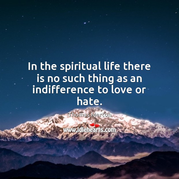 Image, In the spiritual life there is no such thing as an indifference to love or hate.