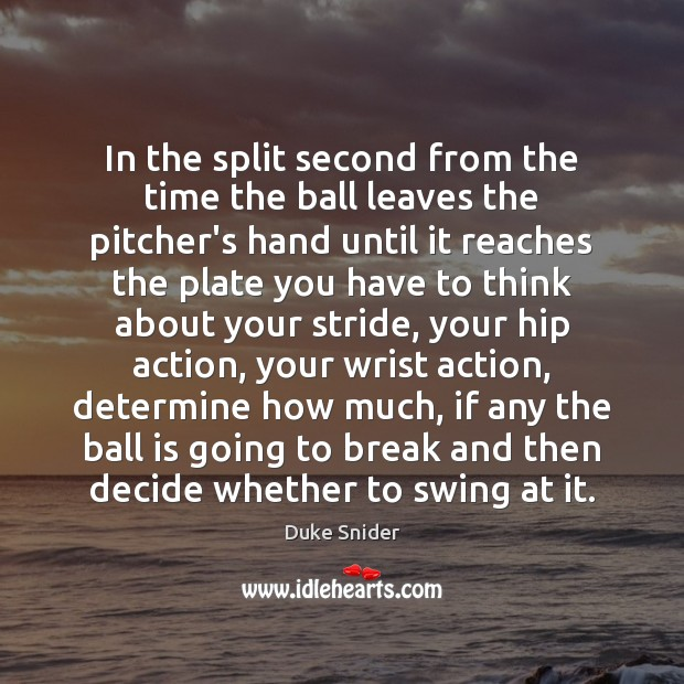 In the split second from the time the ball leaves the pitcher's Duke Snider Picture Quote