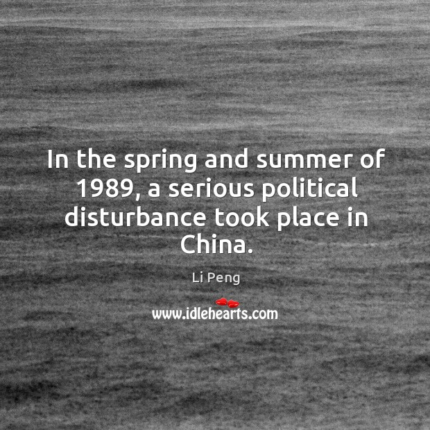 In the spring and summer of 1989, a serious political disturbance took place in china. Image